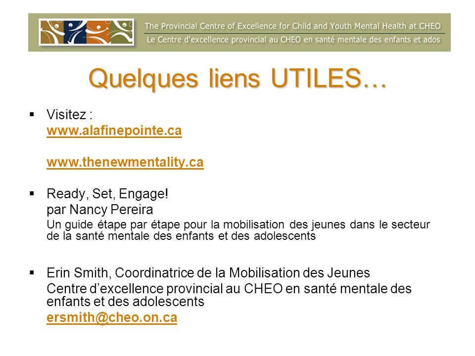 Quelques liens UTILES… Visitez : www.alafinepointe.ca www.thenewmentality.ca Ready, Set, Engage.