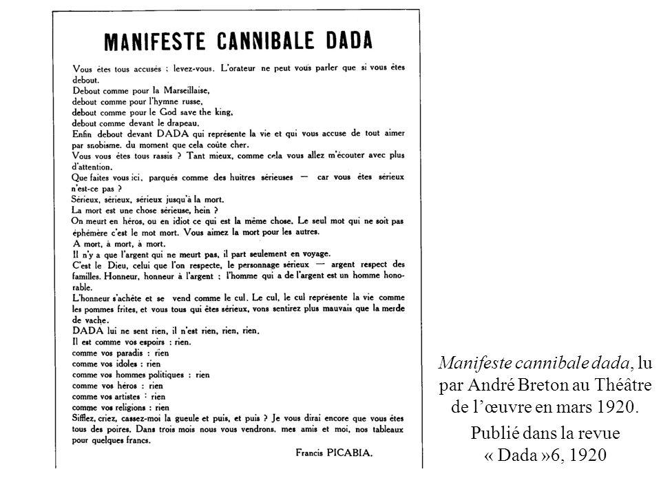 Manifeste cannibale dada, lu par André Breton au Théâtre de lœuvre en mars 1920. Publié dans la revue « Dada »6, 1920