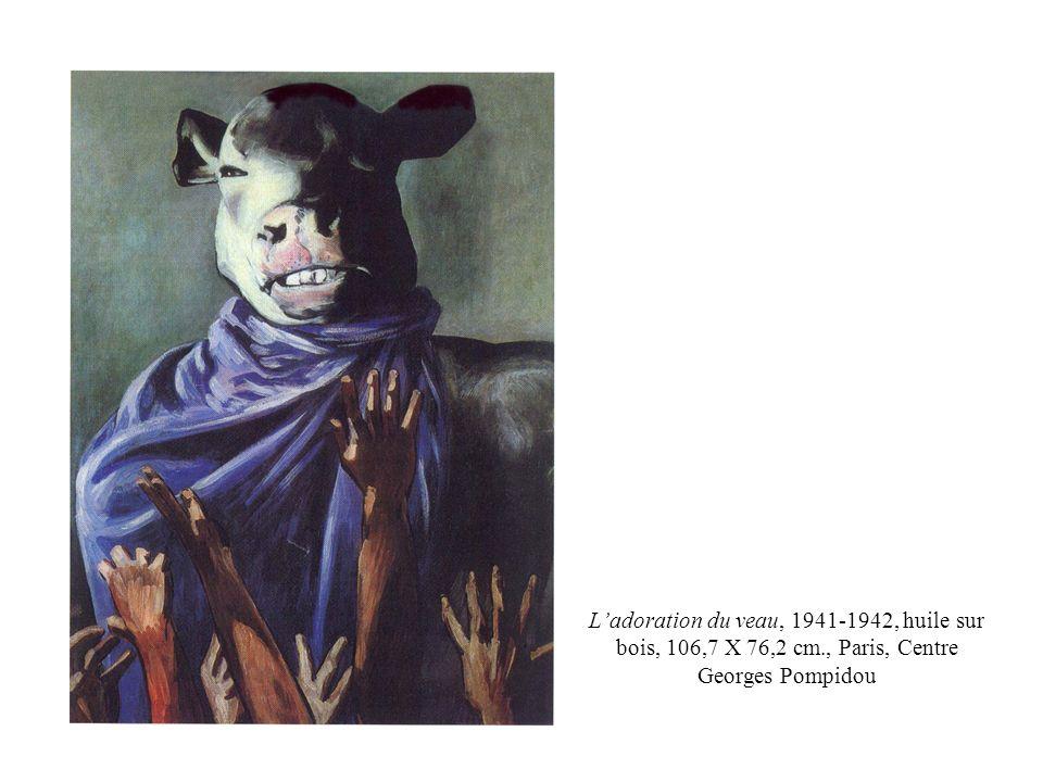 Ladoration du veau, 1941-1942, huile sur bois, 106,7 X 76,2 cm., Paris, Centre Georges Pompidou