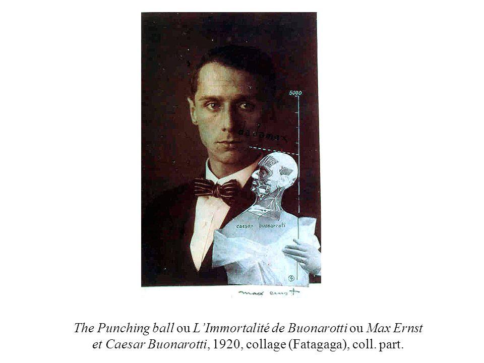 The Punching ball ou LImmortalité de Buonarotti ou Max Ernst et Caesar Buonarotti, 1920, collage (Fatagaga), coll. part.