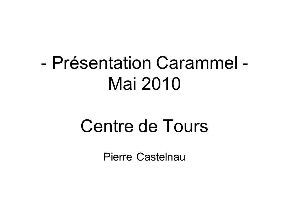 - Présentation Carammel - Mai 2010 Centre de Tours Pierre Castelnau