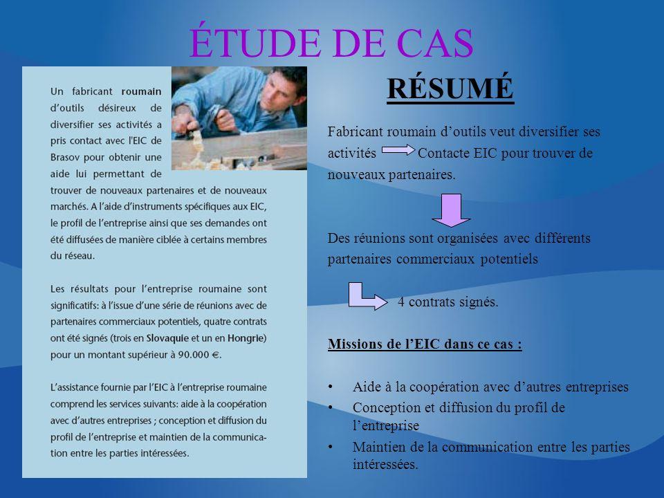ÉTUDE DE CAS RÉSUMÉ Fabricant roumain doutils veut diversifier ses activités Contacte EIC pour trouver de nouveaux partenaires. Des réunions sont orga