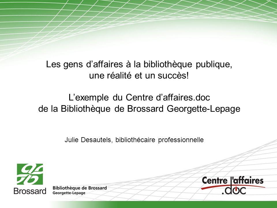 Les gens daffaires à la bibliothèque publique, une réalité et un succès! Lexemple du Centre daffaires.doc de la Bibliothèque de Brossard Georgette-Lep