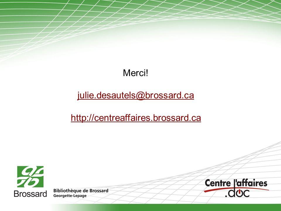 Merci! julie.desautels@brossard.ca http://centreaffaires.brossard.ca
