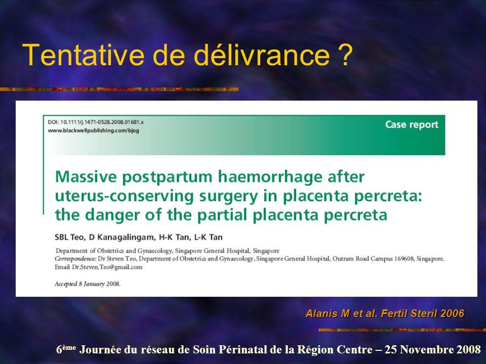 6 ème Journée du réseau de Soin Périnatal de la Région Centre – 25 Novembre 2008 Tentative de délivrance ? Alanis M et al. Fertil Steril 2006