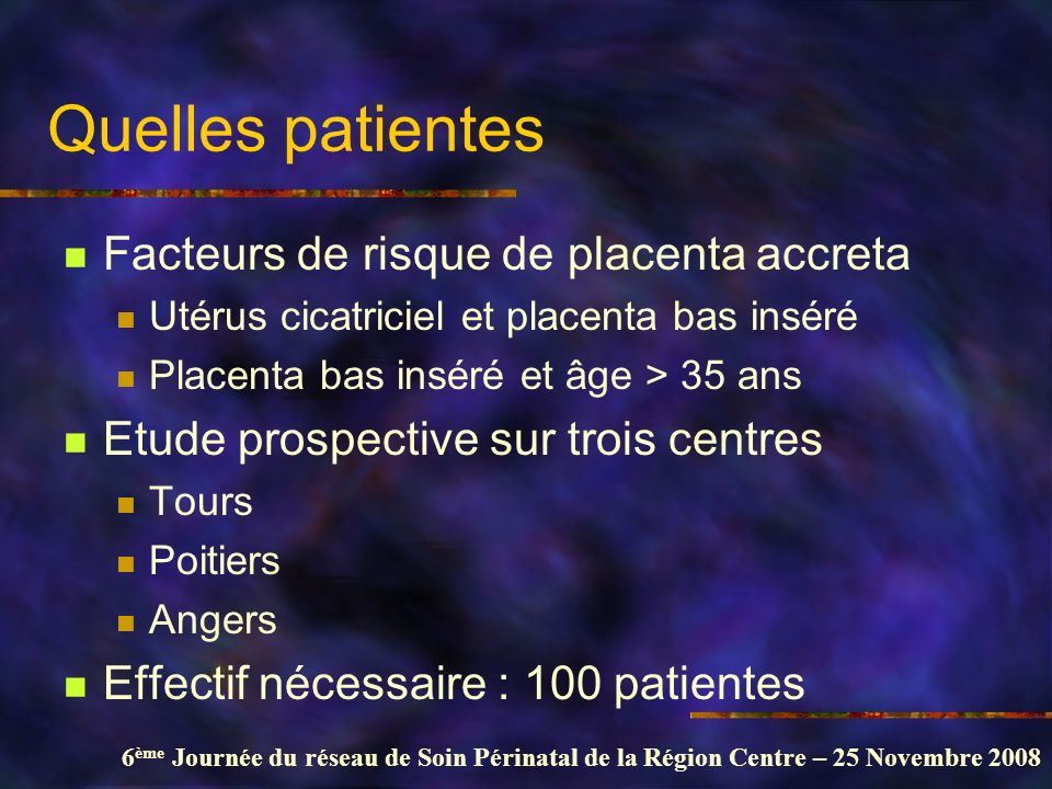6 ème Journée du réseau de Soin Périnatal de la Région Centre – 25 Novembre 2008 Quelles patientes Facteurs de risque de placenta accreta Utérus cicat