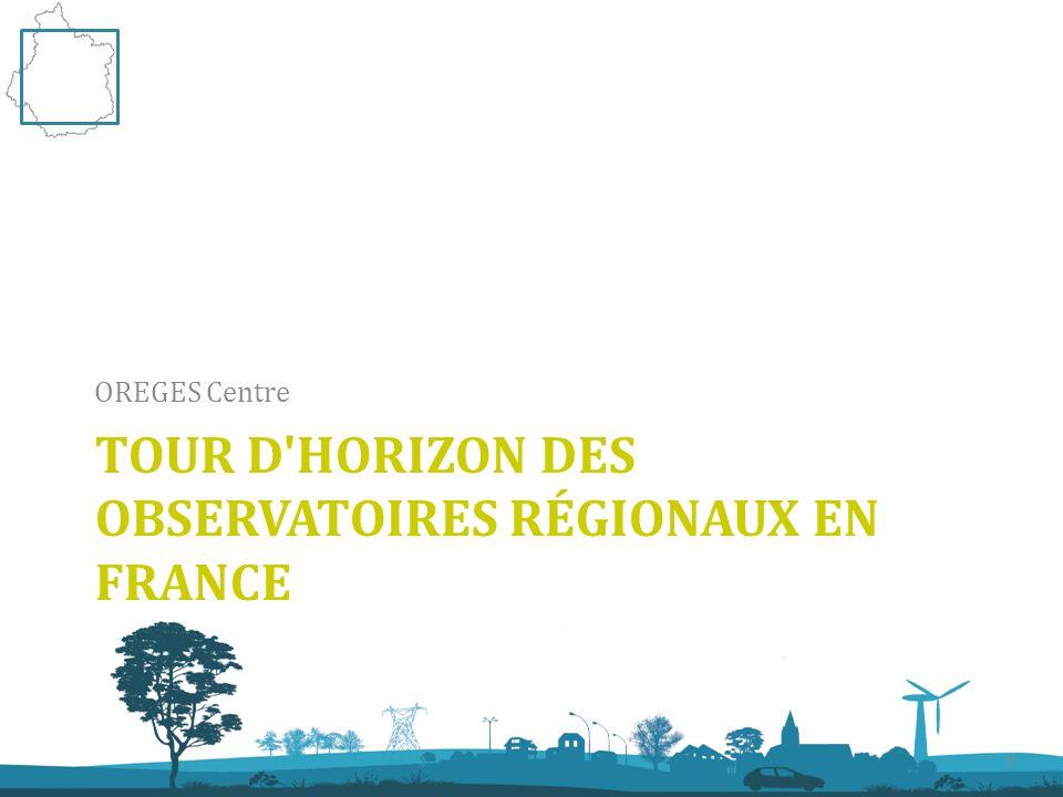 19 mars 2013 Observatoire Régional de lEnergie et des GES en région Centre TOUR D HORIZON DES OBSERVATOIRES RÉGIONAUX EN FRANCE OREGES Centre 9