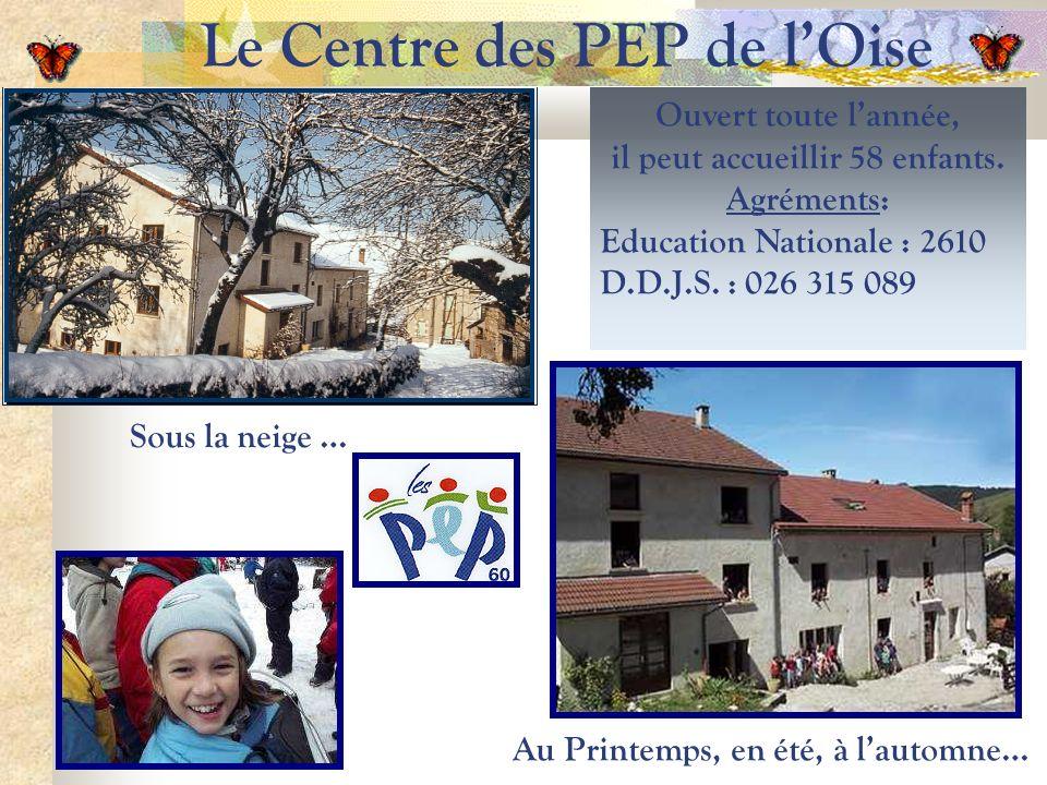 Le Centre des PEP de lOise Au Printemps, en été, à lautomne… Sous la neige … Ouvert toute lannée, il peut accueillir 58 enfants. Agréments: Education