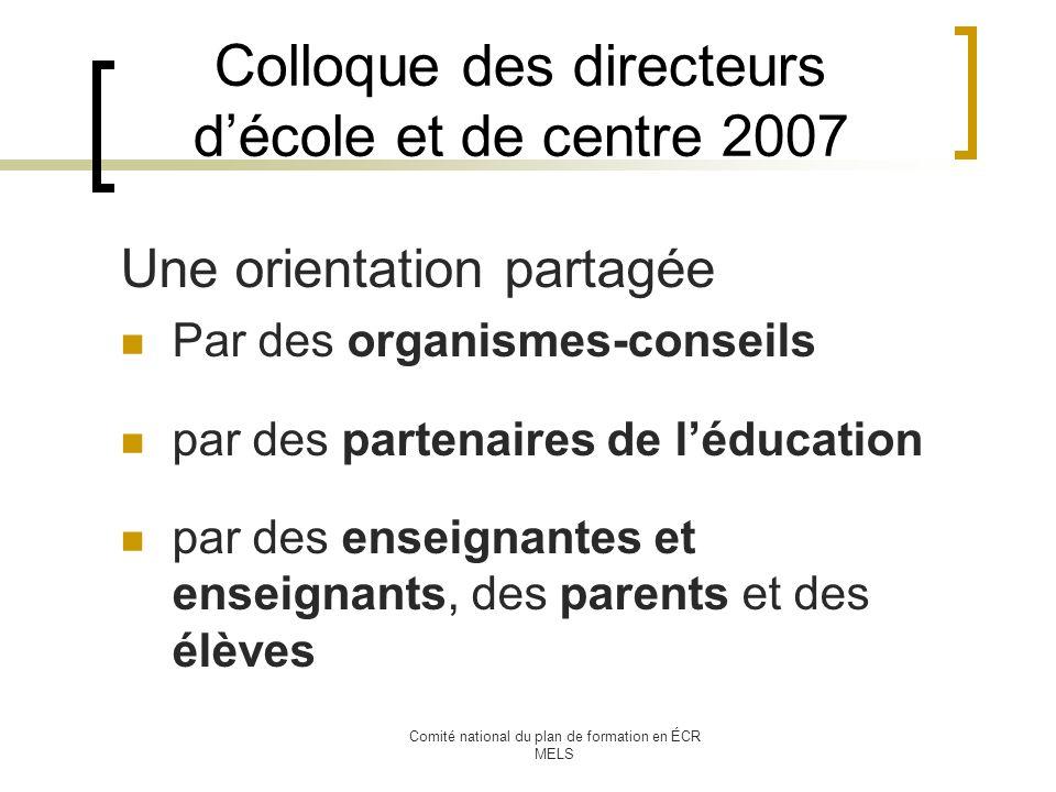 Comité national du plan de formation en ÉCR MELS Colloque des directeurs décole et de centre 2007 Une orientation partagée Par des organismes-conseils par des partenaires de léducation par des enseignantes et enseignants, des parents et des élèves