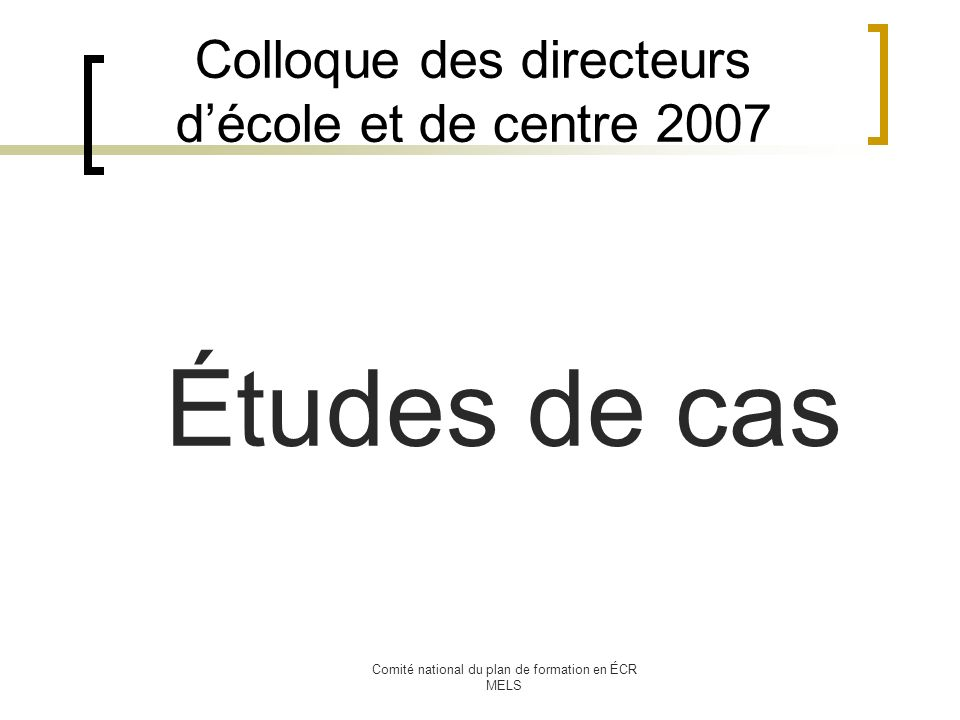 Comité national du plan de formation en ÉCR MELS Colloque des directeurs décole et de centre 2007 Études de cas