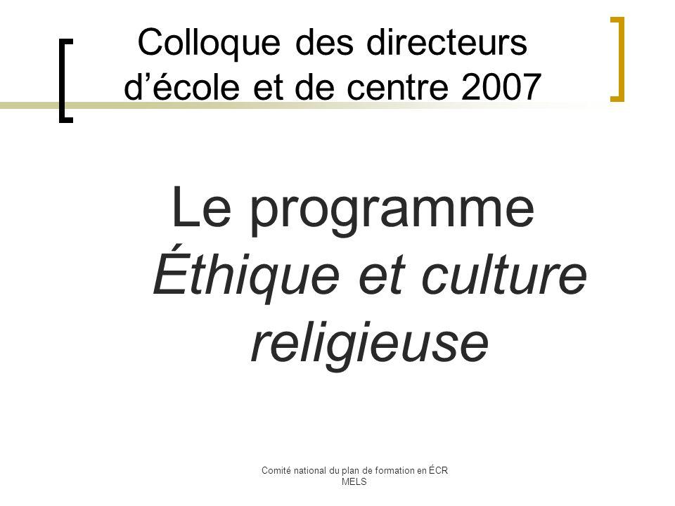 Comité national du plan de formation en ÉCR MELS Colloque des directeurs décole et de centre 2007 Le programme Éthique et culture religieuse