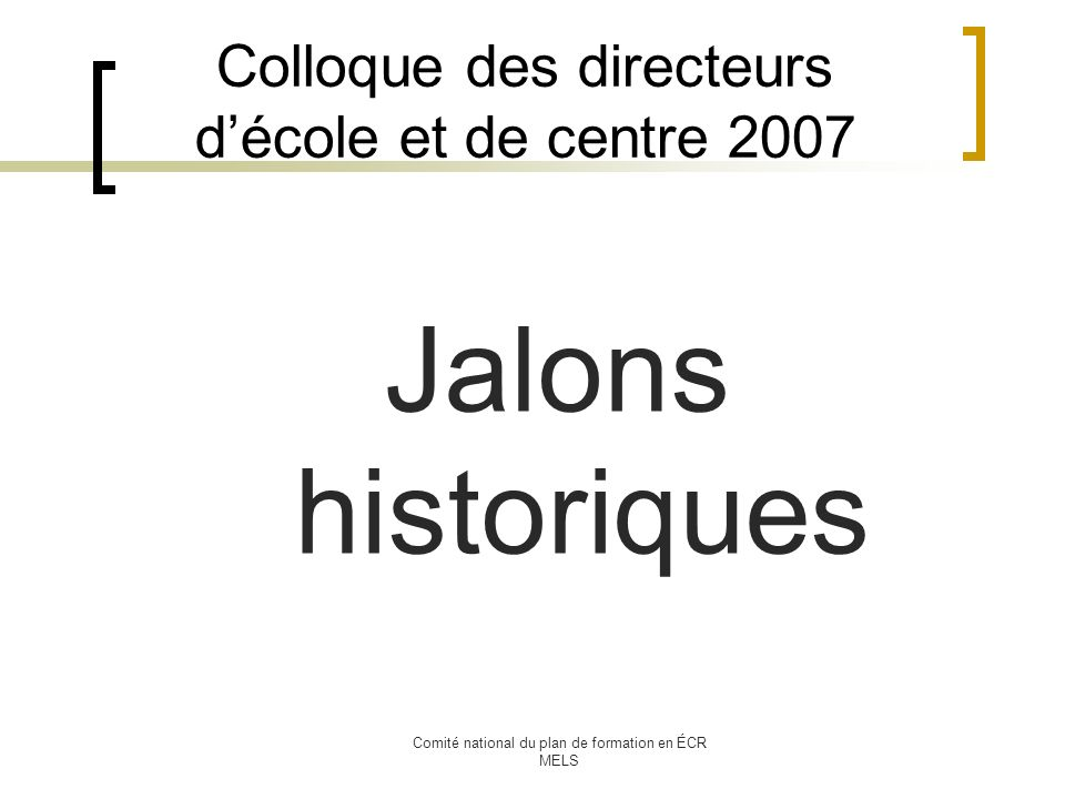 Comité national du plan de formation en ÉCR MELS Colloque des directeurs décole et de centre 2007 Jalons historiques