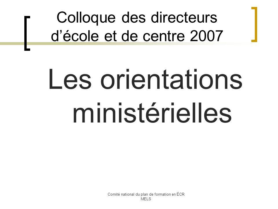 Comité national du plan de formation en ÉCR MELS Colloque des directeurs décole et de centre 2007 Les orientations ministérielles