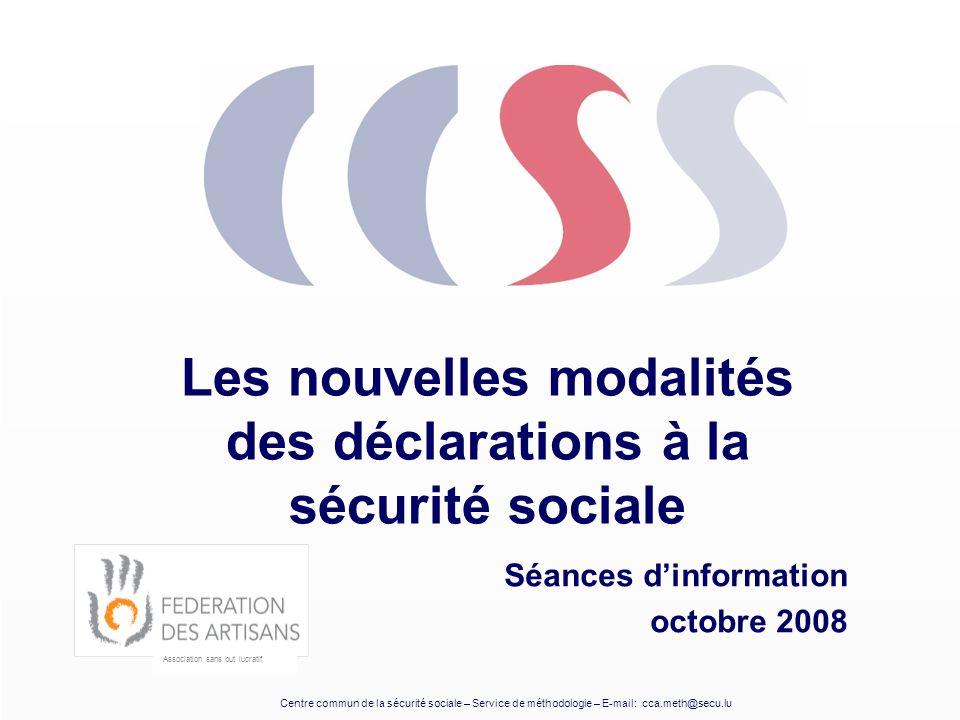 Centre commun de la sécurité sociale – Service de méthodologie – E-mail: cca.meth@secu.lu Les nouvelles modalités des déclarations à la sécurité socia