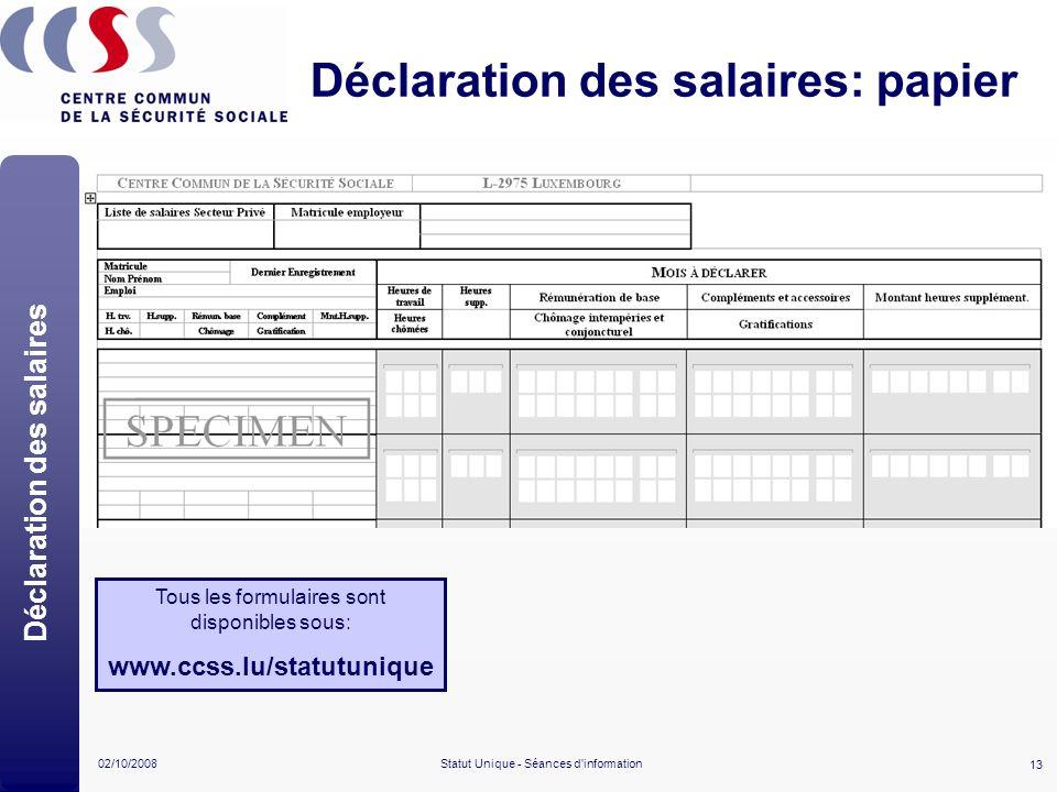 13 02/10/2008Statut Unique - Séances d'information Déclaration des salaires: papier Déclaration des salaires Tous les formulaires sont disponibles sou