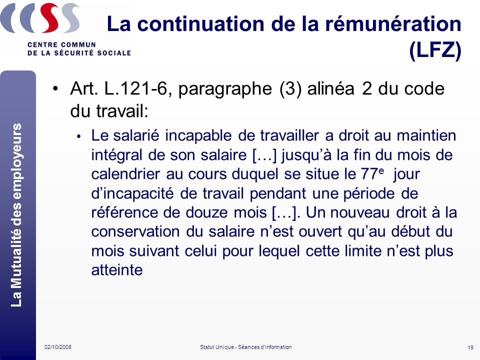 19 02/10/2008Statut Unique - Séances d'information La continuation de la rémunération (LFZ) Art. L.121-6, paragraphe (3) alinéa 2 du code du travail: