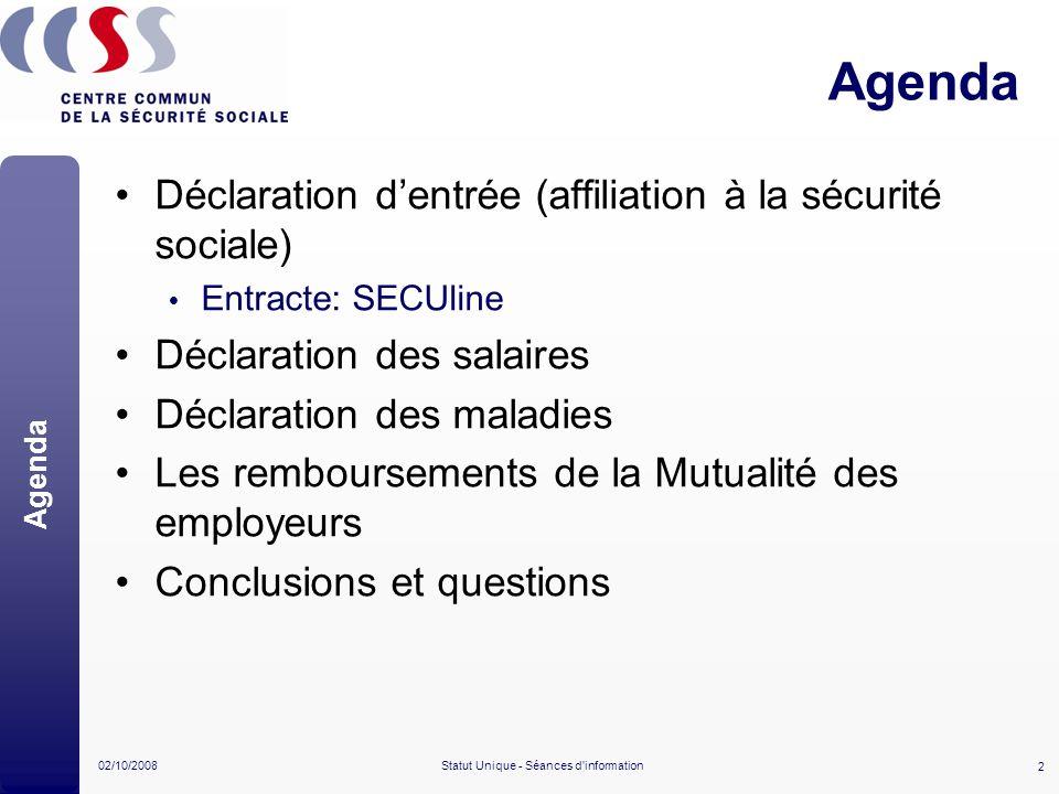 2 02/10/2008Statut Unique - Séances d'information Agenda Déclaration dentrée (affiliation à la sécurité sociale) Entracte: SECUline Déclaration des sa