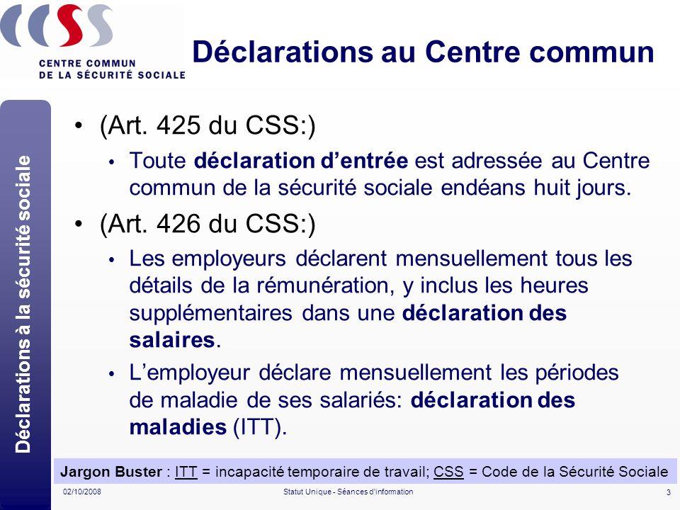 3 02/10/2008Statut Unique - Séances d'information Déclarations au Centre commun (Art. 425 du CSS:) Toute déclaration dentrée est adressée au Centre co