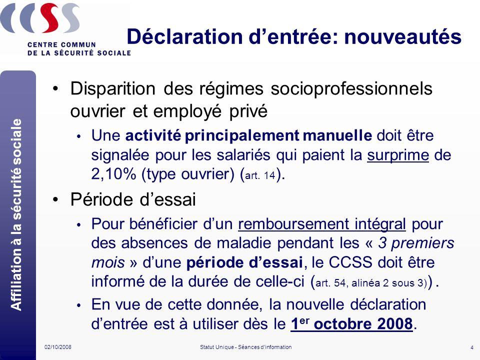 4 02/10/2008Statut Unique - Séances d'information Déclaration dentrée: nouveautés Disparition des régimes socioprofessionnels ouvrier et employé privé