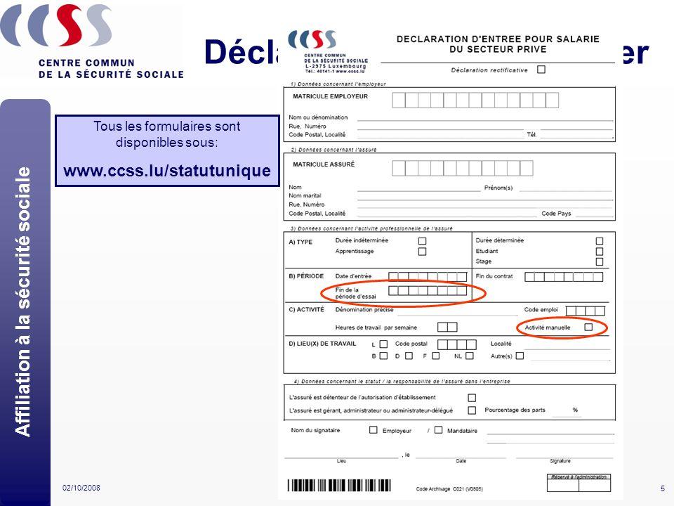 5 02/10/2008Statut Unique - Séances d'information Déclaration dentrée: papier Affiliation à la sécurité sociale Tous les formulaires sont disponibles