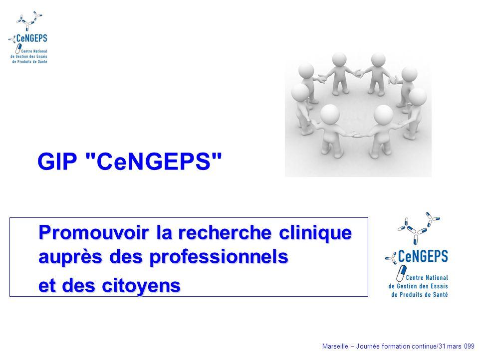Marseille – Journée formation continue/31 mars 099 Promouvoir la recherche clinique auprès des professionnels et des citoyens GIP CeNGEPS