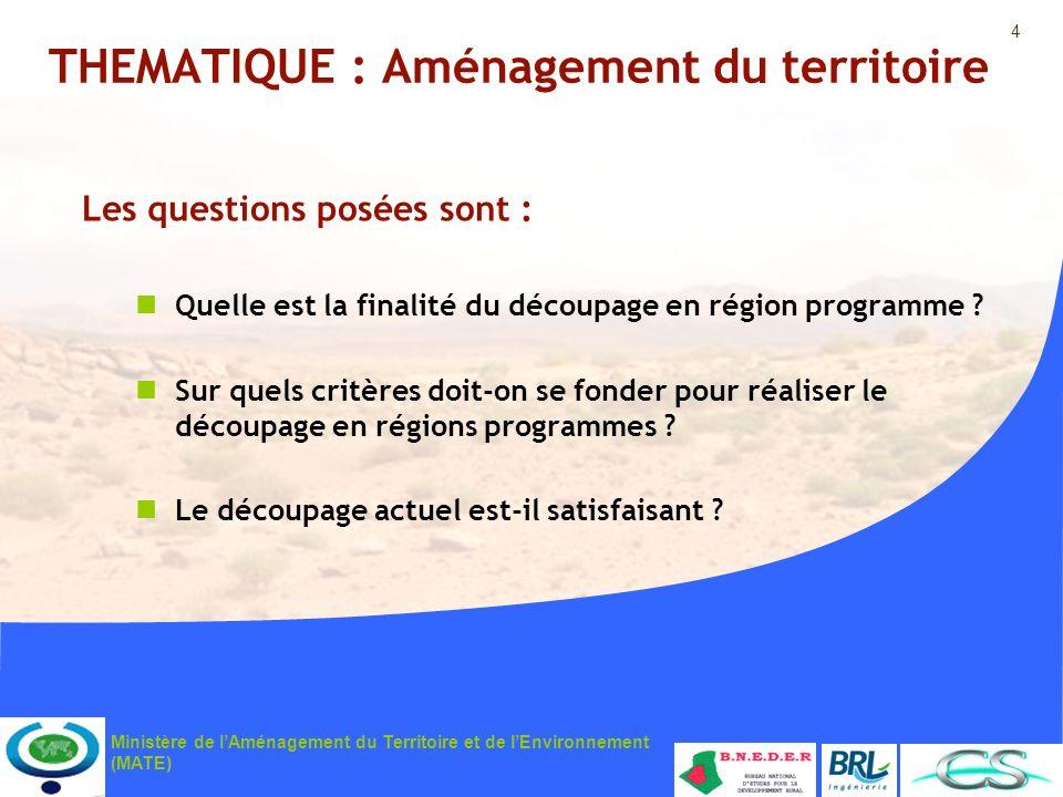 4 Ministère de lAménagement du Territoire et de lEnvironnement (MATE) THEMATIQUE : Aménagement du territoire Les questions posées sont : Quelle est la