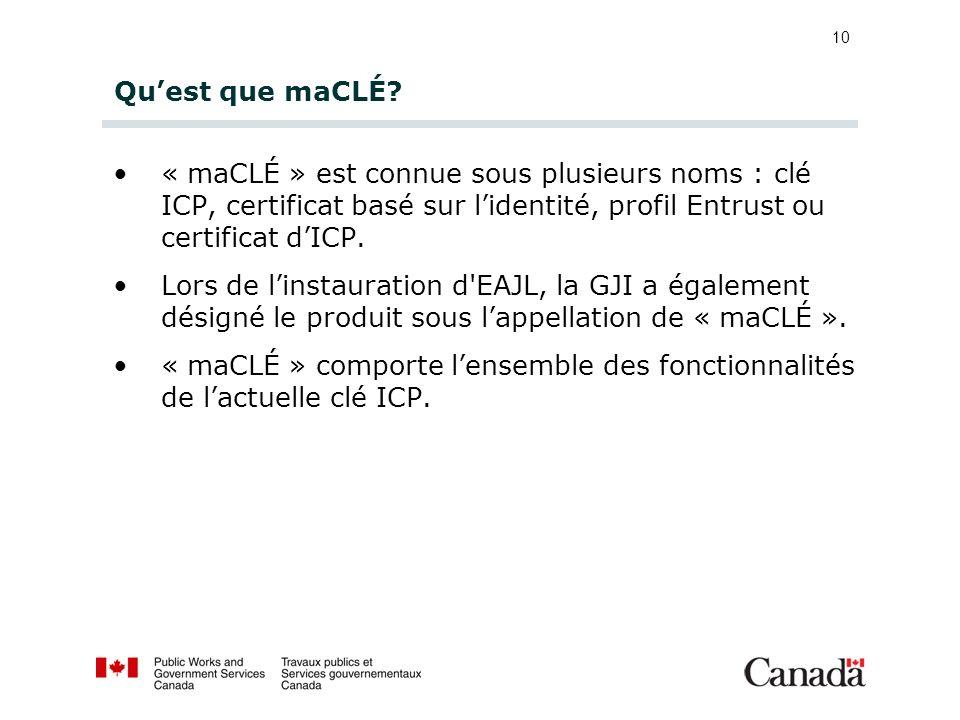 10 Quest que maCLÉ? « maCLÉ » est connue sous plusieurs noms : clé ICP, certificat basé sur lidentité, profil Entrust ou certificat dICP. Lors de lins