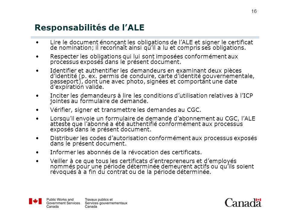 16 Responsabilités de lALE Lire le document énonçant les obligations de lALE et signer le certificat de nomination; il reconnaît ainsi quil a lu et co
