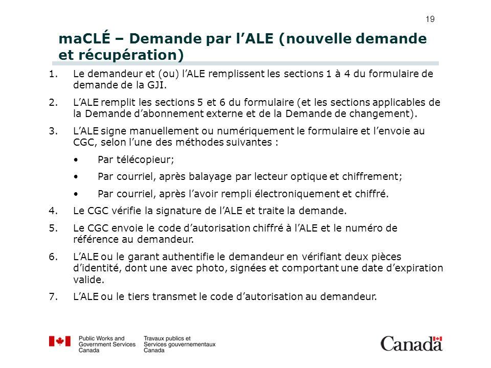 19 maCLÉ – Demande par lALE (nouvelle demande et récupération) 1.Le demandeur et (ou) lALE remplissent les sections 1 à 4 du formulaire de demande de