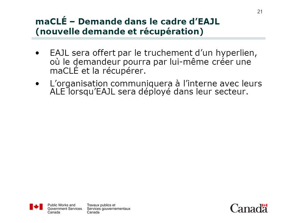 21 maCLÉ – Demande dans le cadre dEAJL (nouvelle demande et récupération) EAJL sera offert par le truchement dun hyperlien, où le demandeur pourra par