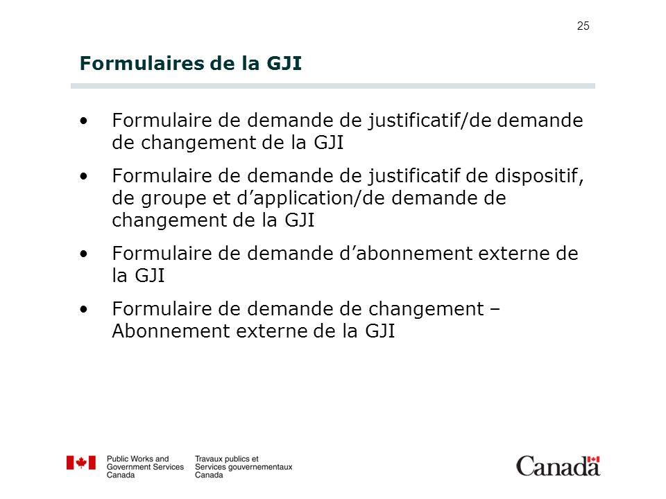 25 Formulaires de la GJI Formulaire de demande de justificatif/de demande de changement de la GJI Formulaire de demande de justificatif de dispositif,