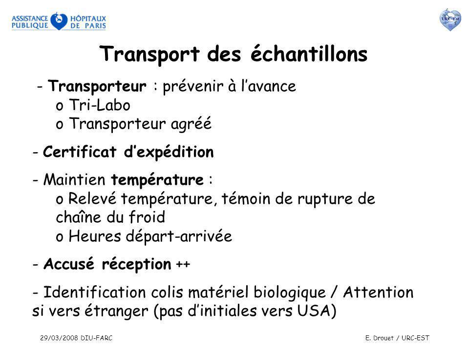 29/03/2008 DIU-FARCE. Drouet / URC-EST - Transporteur : prévenir à lavance o Tri-Labo o Transporteur agréé - Certificat dexpédition - Maintien tempéra