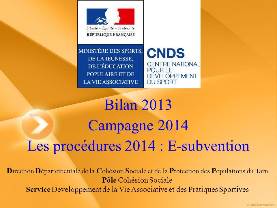 Bilan 2013 Campagne 2014 Les procédures 2014 : E-subvention D irection D épartementale de la C ohésion S ociale et de la P rotection des P opulations