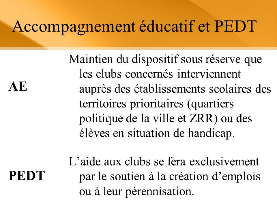 Accompagnement éducatif et PEDT Laide aux clubs se fera exclusivement par le soutien à la création demplois ou à leur pérennisation. PEDT Maintien du