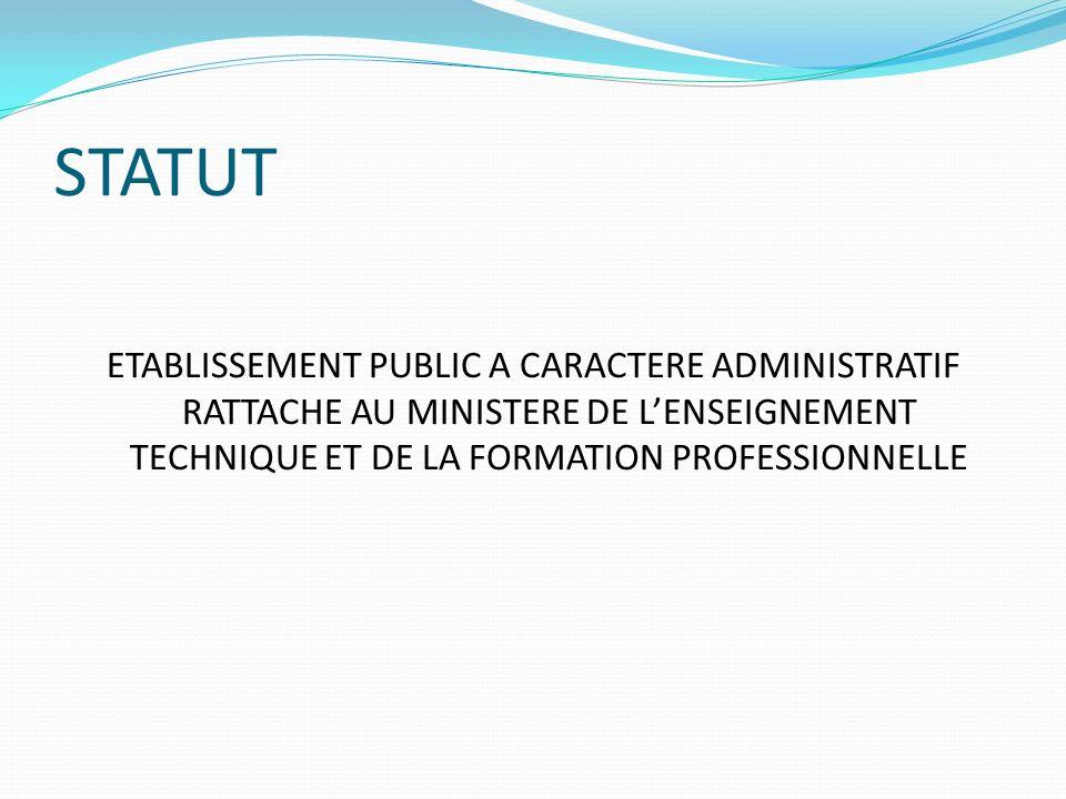 STATUT ETABLISSEMENT PUBLIC A CARACTERE ADMINISTRATIF RATTACHE AU MINISTERE DE LENSEIGNEMENT TECHNIQUE ET DE LA FORMATION PROFESSIONNELLE