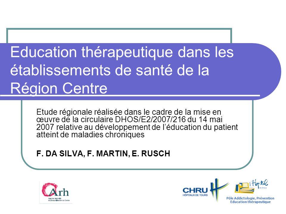 Education thérapeutique dans les établissements de santé de la Région Centre Etude régionale réalisée dans le cadre de la mise en œuvre de la circulaire DHOS/E2/2007/216 du 14 mai 2007 relative au développement de léducation du patient atteint de maladies chroniques F.