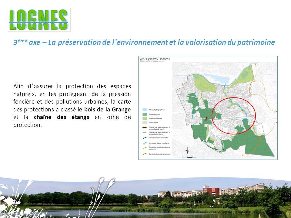 3 ème axe – La préservation de lenvironnement et la valorisation du patrimoine Afin dassurer la protection des espaces naturels, en les protégeant de