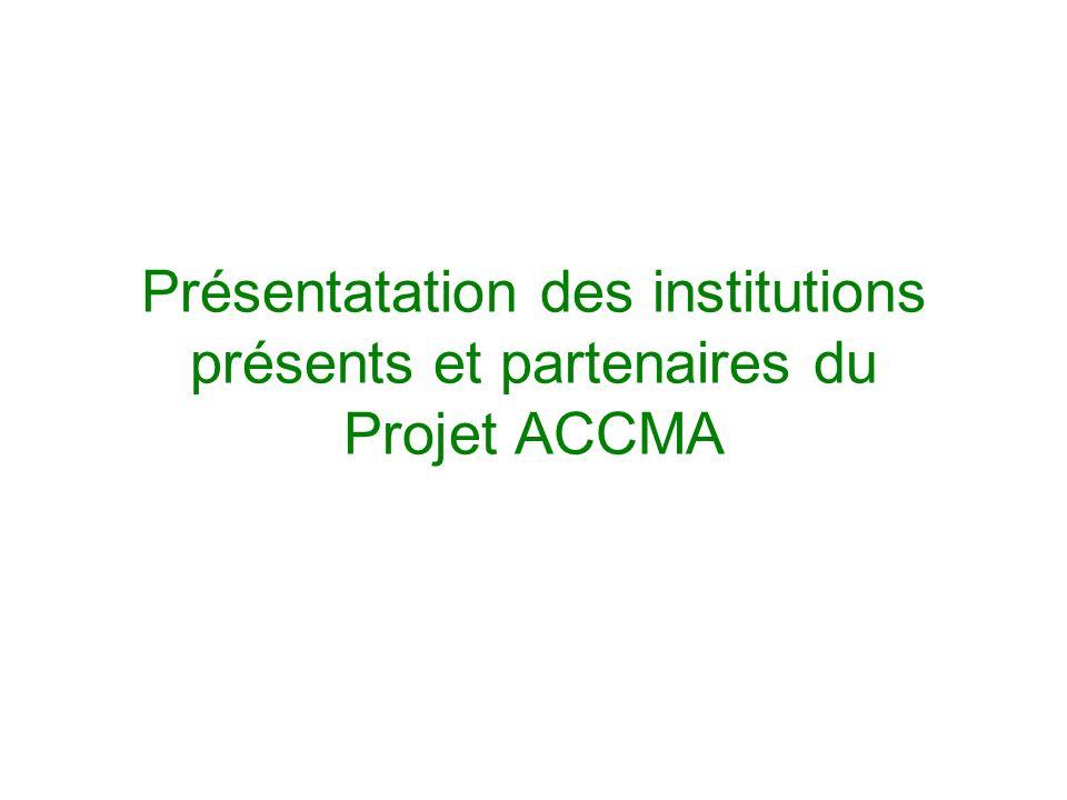 Présentatation des institutions présents et partenaires du Projet ACCMA