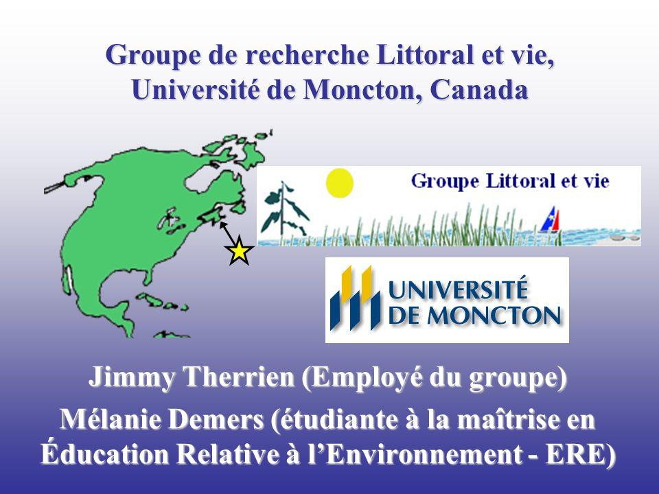 Groupe de recherche Littoral et vie, Université de Moncton, Canada Jimmy Therrien (Employé du groupe) Mélanie Demers (étudiante à la maîtrise en Éduca