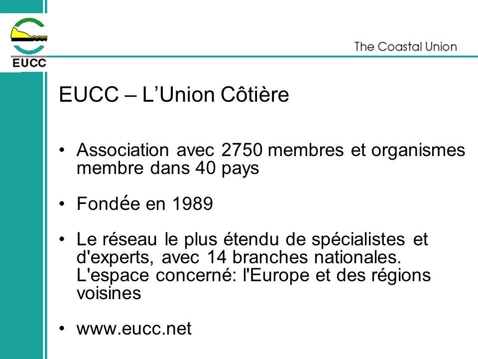 EUCC – LUnion Côtière Association avec 2750 membres et organismes membre dans 40 pays Fond é e en 1989 Le réseau le plus étendu de spécialistes et d'e