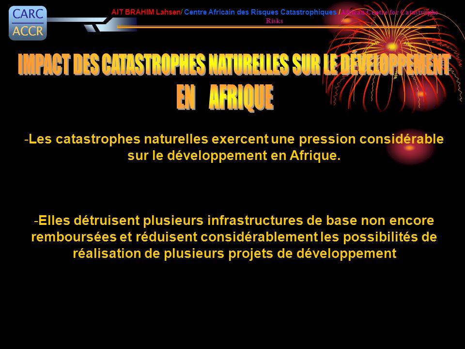 -Les catastrophes naturelles exercent une pression considérable sur le développement en Afrique. -Elles détruisent plusieurs infrastructures de base n