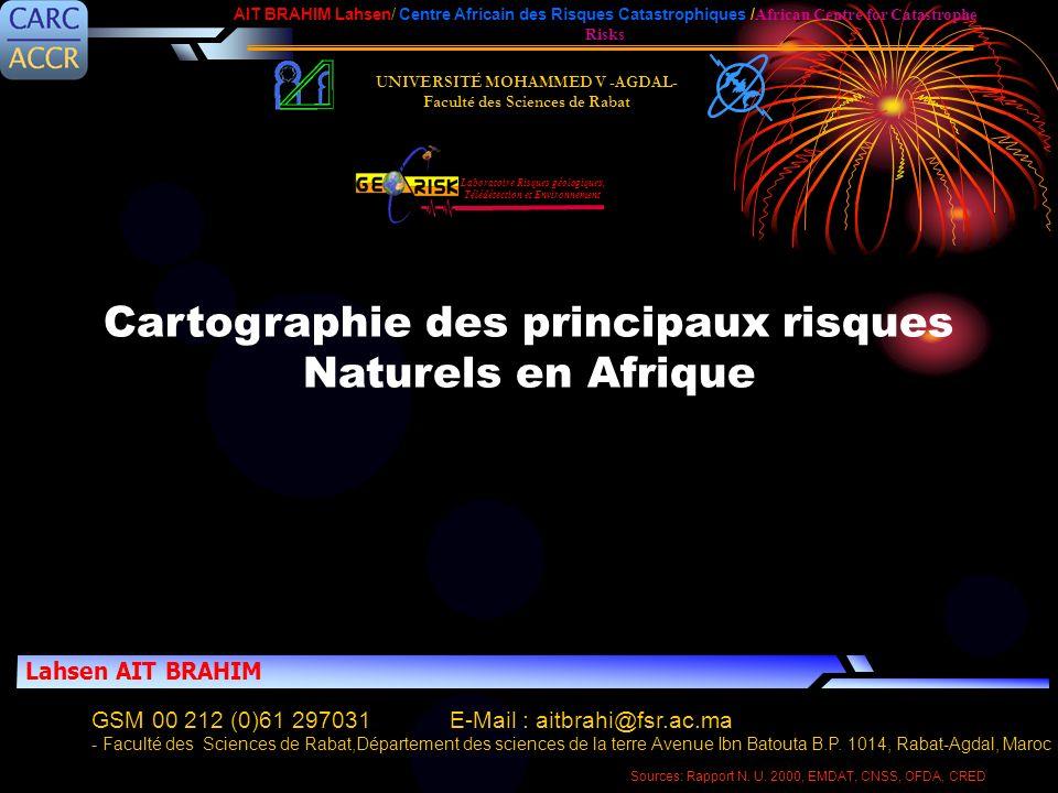 Cartographie des principaux risques Naturels en Afrique UNIVERSITÉ MOHAMMED V -AGDAL- Faculté des Sciences de Rabat Lahsen AIT BRAHIM Laboratoire Risq