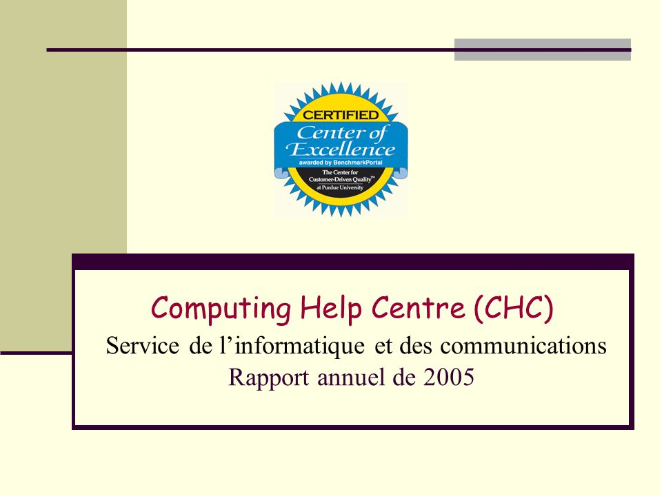 Computing Help Centre (CHC) Service de linformatique et des communications Rapport annuel de 2005
