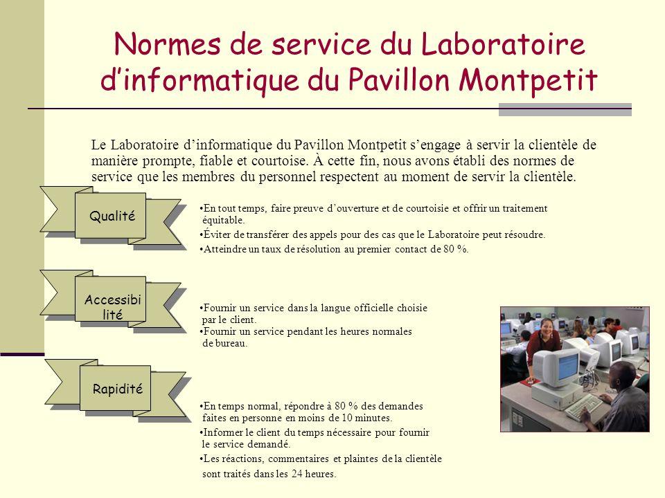 Normes de service du Laboratoire dinformatique du Pavillon Montpetit Le Laboratoire dinformatique du Pavillon Montpetit sengage à servir la clientèle de manière prompte, fiable et courtoise.