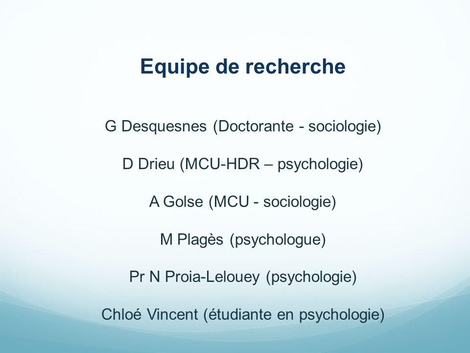 Equipe de recherche G Desquesnes (Doctorante - sociologie) D Drieu (MCU-HDR – psychologie) A Golse (MCU - sociologie) M Plagès (psychologue) Pr N Proia-Lelouey (psychologie) Chloé Vincent (étudiante en psychologie)