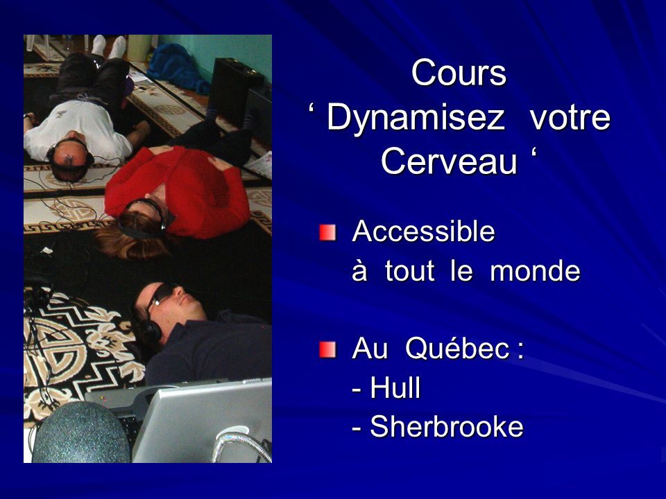 Cours Dynamisez votre Cerveau Accessible à tout le monde Au Québec : - Hull - Sherbrooke
