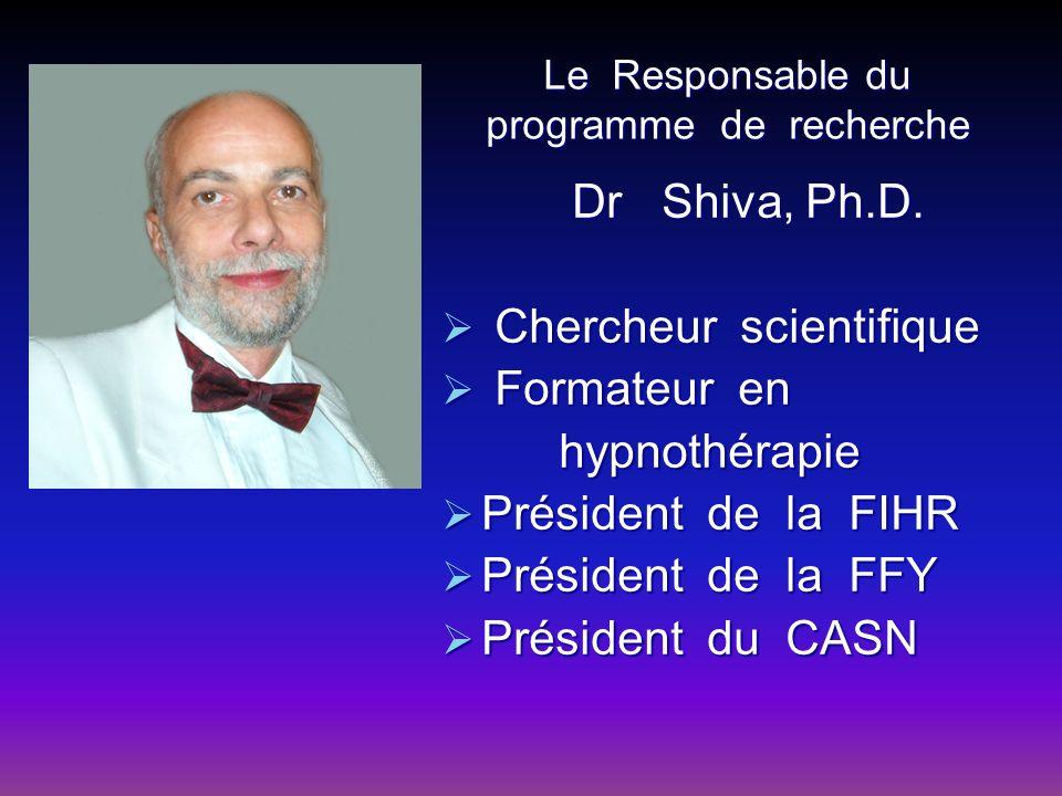 Le Responsable du programme de recherche Dr Shiva, Ph.D. Dr Shiva, Ph.D. Chercheur scientifique Chercheur scientifique Formateur en Formateur en hypno