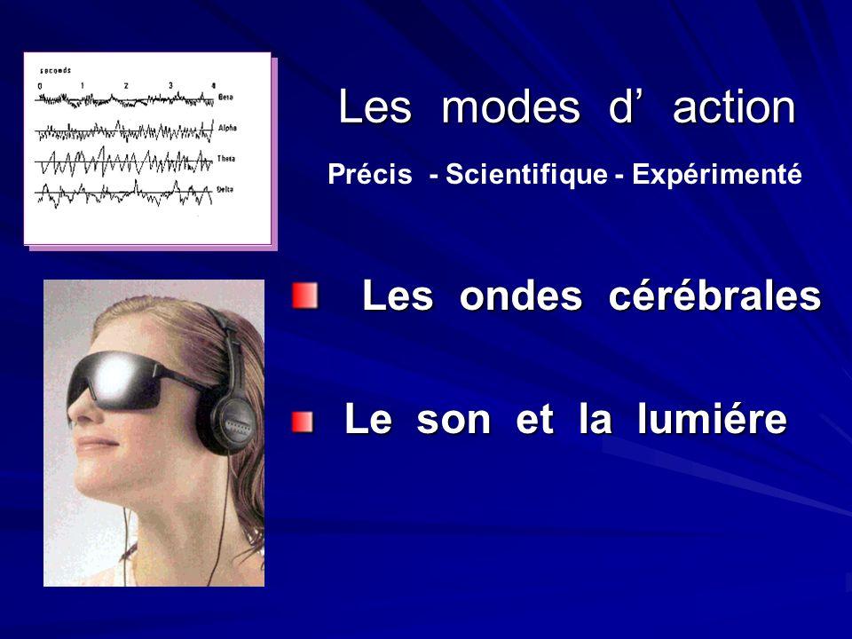 Les modes d action Les ondes cérébrales Le son et la lumiére Précis - Scientifique - Expérimenté