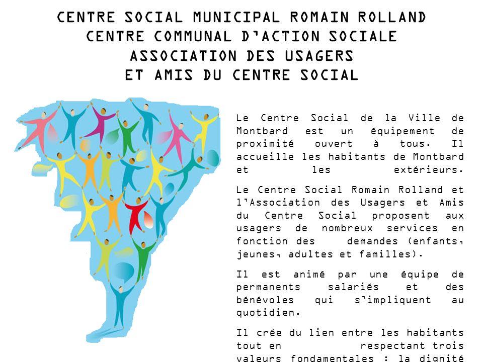 CENTRE SOCIAL MUNICIPAL ROMAIN ROLLAND CENTRE COMMUNAL DACTION SOCIALE ASSOCIATION DES USAGERS ET AMIS DU CENTRE SOCIAL Le Centre Social de la Ville de Montbard est un équipement de proximité ouvert à tous.