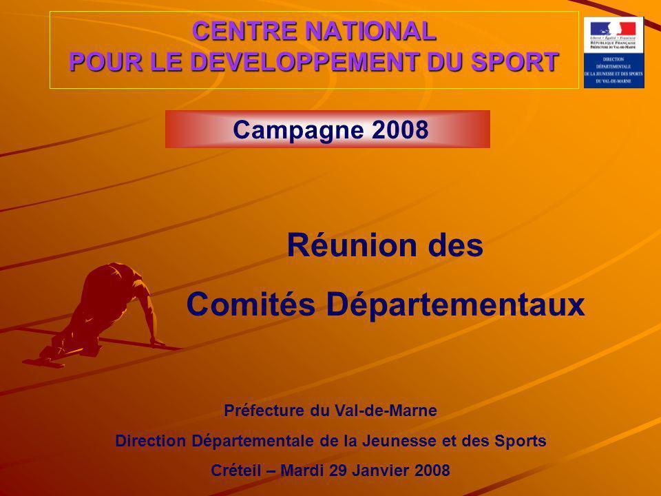 CENTRE NATIONAL POUR LE DEVELOPPEMENT DU SPORT Campagne 2008 Réunion des Comités Départementaux Préfecture du Val-de-Marne Direction Départementale de la Jeunesse et des Sports Créteil – Mardi 29 Janvier 2008